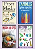 Crafts: 4 in 1 Crafting Box Set: Book 1: Paper Mache + Book 2: Candle Making + Book 3: Mason Jar Gifts + Book 4: Polymer Clay (Paper Mache, Candles, Mason ... Clay, Crafts, Crafting, Crafts for Kids)