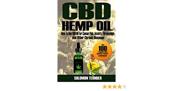 CBD Hemp oil: How to use CBD oil for cancer pain, anxiety, fibromyalgia and  other chronic diseases