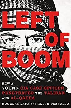 Left of Boom: How a Young CIA Case Officer Penetrated the Taliban and Al-Qaeda by [Laux, Douglas, Pezzullo, Ralph]