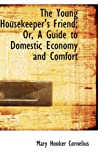 The Young Housekeeper's Friend; or, a Guide to Domestic Economy and Comfort, Mary Hooker Cornelius, 0554972298