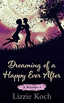 Dreaming of a Happy Ever After by [Koch, Lizzie]