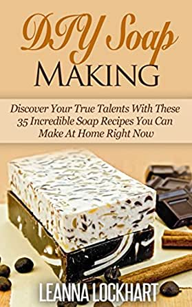 diy soap making discover your true talents with these 35