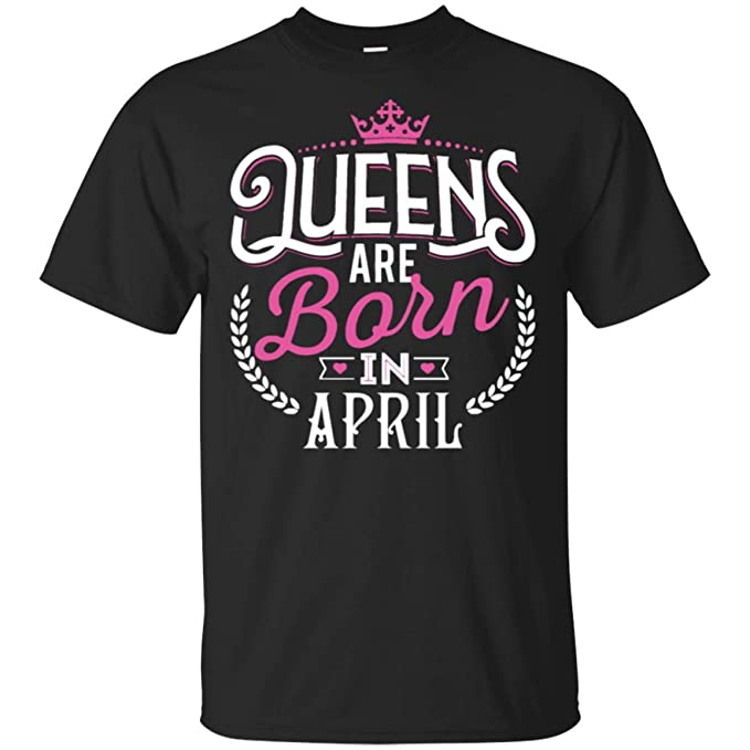 47fbc022d43 Funny Queens are Born in April Birthday Shirts for Womens T-Shirt at ...
