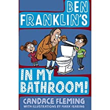 Ben Franklin's in My Bathroom! Audiobook by Candace Fleming Narrated by Malcolm Campbell