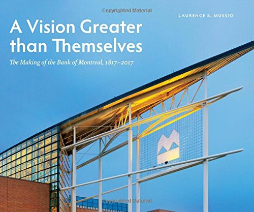 a-vision-greater-than-themselves-the-making-of-the-bank-of-montreal-1817-2017