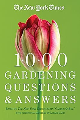 """The New York Times 1000 Gardening Questions and Answers: Based on the New York Times Column """"Garden Q & A."""""""