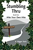 Stumbling Thru: Hike Your Own Hike (Volume 1)