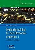 Methodentraining für den Ökonomieunterricht I: Mikromethoden - Makromethoden (Ökonomie unterrichten)
