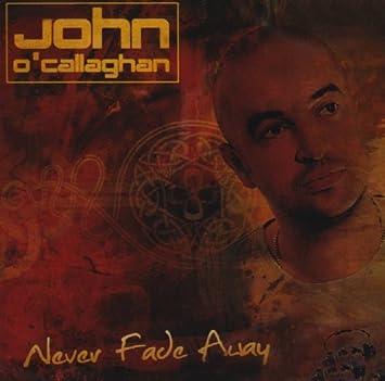 never fade away john ocallaghan mp3 download
