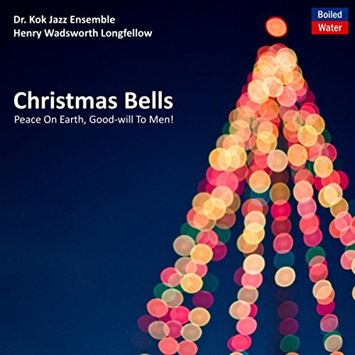 Christmas Bells: Peace On Earth, Good-Will To Men!
