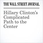 Hillary Clinton's Complicated Path to the Center | Gerald F. Seib