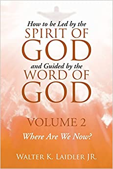 Book How to Be Led By the Spirit of God and Guided By the Word of God: Volume 2 Where are we now?