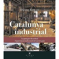 Catalunya Industrial: La guia per descobrir el patrimoni