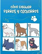 Cómo Dibujar Perros y Cachorros: Paso a paso Dibuja perros y cachorros lindos y divertidos. Libro para dibujar y colorear para niños y principiantes, cubierta azul y blanca con perros