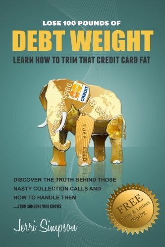 Lose 100 Pounds of DEBT WEIGHT: Learn How To Trim That Credit Card Fat by Simpson Jerri L Lady The Debt (2013-04-02) Paperback