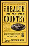 img - for The Health of the Country: How American Settlers Understood Themselves and Their Land book / textbook / text book