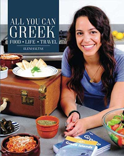 All You Can Greek: Food, Life, Travel by Eleni Saltas
