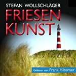 Friesenkunst: Ostfriesen-Krimi [Friesland Art: An East Friesland Crime Novel] | Stefan Wollschläger