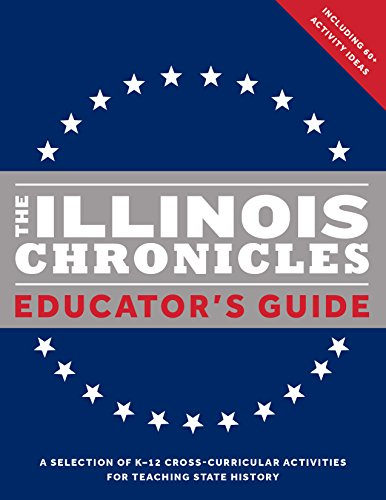 The Illinois Chronicles Educator's Guide: A selection of K-12 cross-curricular activities for teaching state history. (Activities Cross Curricular)