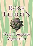 Rose Elliot's New Complete Vegetarian, Rose Elliot, 1402778953