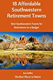 18 Affordable Southwestern Retirement Towns: Best Southwestern Towns for Retirement on a Budget (The Best Places to Retire) (Volume 4)