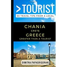 Greater Than a Tourist – Chania Crete Greece: 50 Travel Tips from a Local