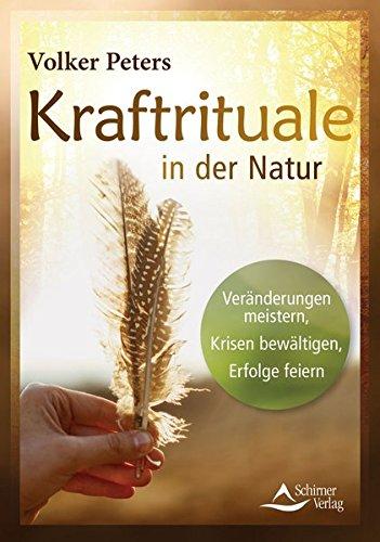 Kraftrituale in der Natur: Veränderungen meistern, Krisen bewältigen, Erfolge feiern