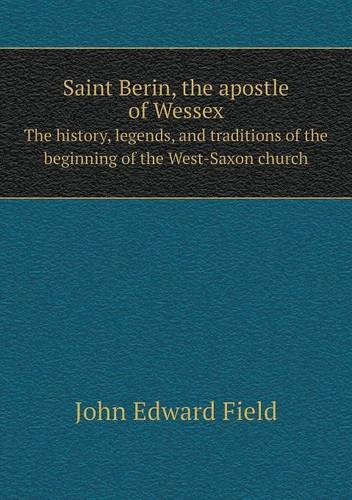 Download Saint Berin, the apostle of Wessex The history, legends, and traditions of the beginning of the West-Saxon church pdf