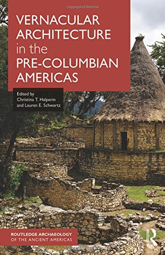Vernacular Architecture in the Pre-Columbian Americas (Routledge Archaeology of the Ancient Americas) - Pre Columbian Architecture