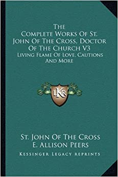 The Complete Works of St. John of the Cross, Doctor of the Church V3: Living Flame of Love, Cautions and More