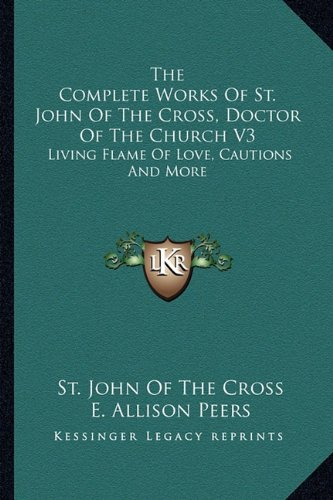 Classic Flame Santa - The Complete Works Of St. John Of The Cross, Doctor Of The Church V3: Living Flame Of Love, Cautions And More