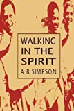 Walking in the Spirit, Albert Benjamin Simpson, 1846858569