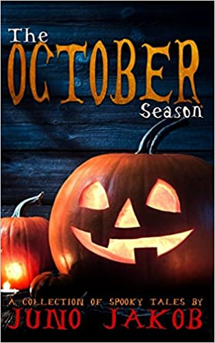 The October Season A Collection Of Spooky Tales Juno Jakob