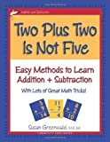 img - for Two Plus Two Is Not Five (Easy Methods to Learn Addition & Subtraction) by Susan R. Greenwald, M.A. Ed. (2006) Paperback book / textbook / text book
