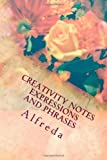 Creativity Notes Expressions and Phrases, Alfreda, 1466373822