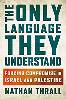 Book Cover: The Only Language They Understand: Forcing Compromise in Israel and Palestine