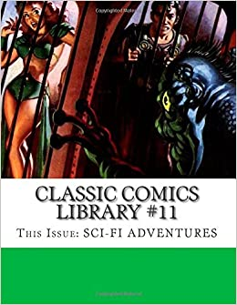 Classic Comics Library #11: This Issue: Sci-Fi Adventures by Classic Comics Library (2015-02-15)