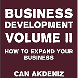 Business Development Volume II: How to Expand Your Business