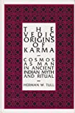The Vedic Origins of Karma : Cosmos as Man in Ancient Indian Myth and Ritual, Tull, Herman W., 0791400948