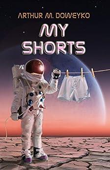 My Shorts by [Doweyko, Arthur]