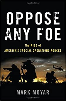Oppose Any Foe: The Rise of AmericaÂ's Special Operations Forces