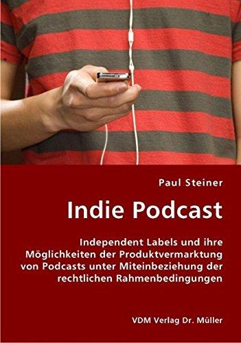 Indie Podcast: Independent Labels und ihre Möglichkeiten der Produktvermarktung von Podcasts unter Miteinbeziehung der rechtlichen Rahmenbedingungen Broschiert – 28. August 2007 Paul Steiner VDM Verlag Dr. Müller 3836422271 Musik / Sonstiges