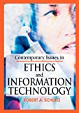 Contemporary Issues in Ethics and Information Technology, Robert A. Schultz, 1591407796