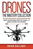 Drones The Mastery Collection: This Collection contains 2 books from the series Drones: The Professional Drone Pilot's Manual and Drones: Mastering Flight Techniques