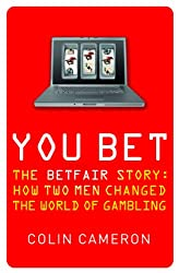 You Bet: The Betfair Story and How Two Men Changed the World of Gambling