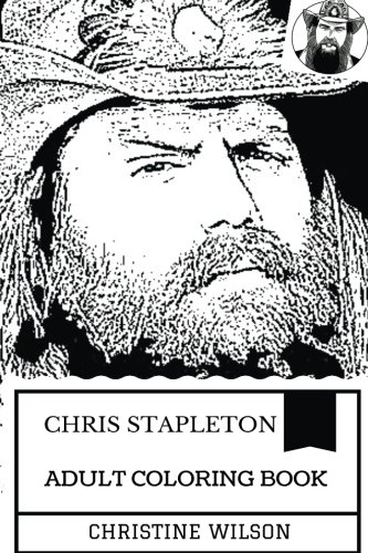 Chris Stapleton Adult Coloring Book: Bluegrass Champion and Country Legend, Great Southern Rock Prodigy and Talented Guitarist Inspired Adult Coloring Book (Chris Stapleton Books)