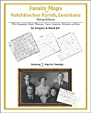 Family Maps of Natchitoches Parish, Louisiana, Deluxe Edition : With Homesteads, Roads, Waterways, Towns, Cemeteries, Railroads, and More, Boyd, Gregory A., 1420311905