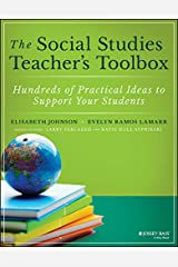 The Social Studies Teacher's Toolbox: Hundreds of Practical Ideas to Support Your Students (The Teacher's Toolbox Series) Kindle Edition