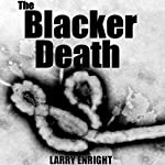 The Blacker Death: An Ebola Thriller | Larry Enright