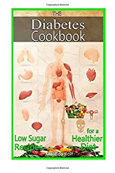 The Diabetes Cookbook: Includes Low Sugar Recipes for a Healthier Diet